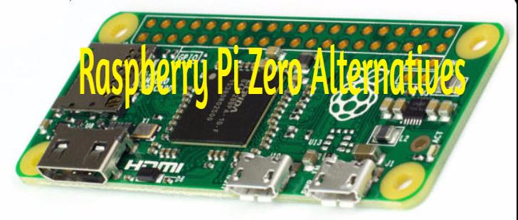 Raspberry Pi Zero Alternatives