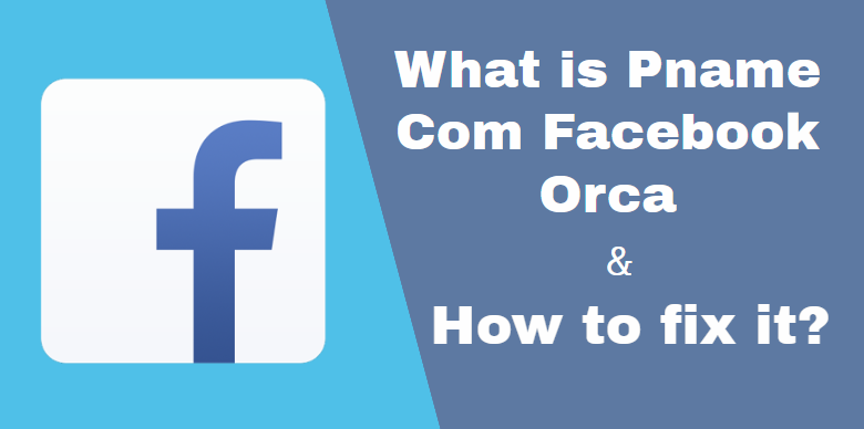 How to Resolve or Fix Pname Com Facebook Orca Error on Android